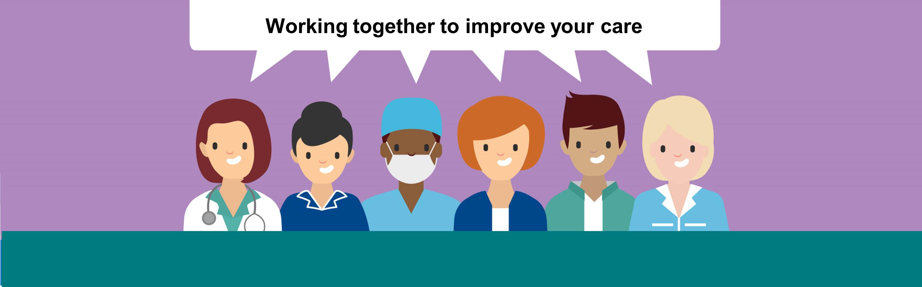Cartoon 2D characters smiling with a speech bubble above stating'Working together to improve your care'